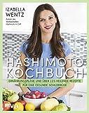 Das Hashimoto-Kochbuch: Ernährungspläne und über 125 heilende Rezepte für eine gesunde Schilddrüse