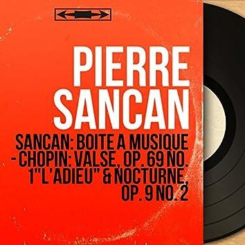 """Sancan: Boîte à musique - Chopin: Valse, Op. 69 No. 1 """"L'adieu"""" & Nocturne, Op. 9 No. 2 (Mono Version)"""