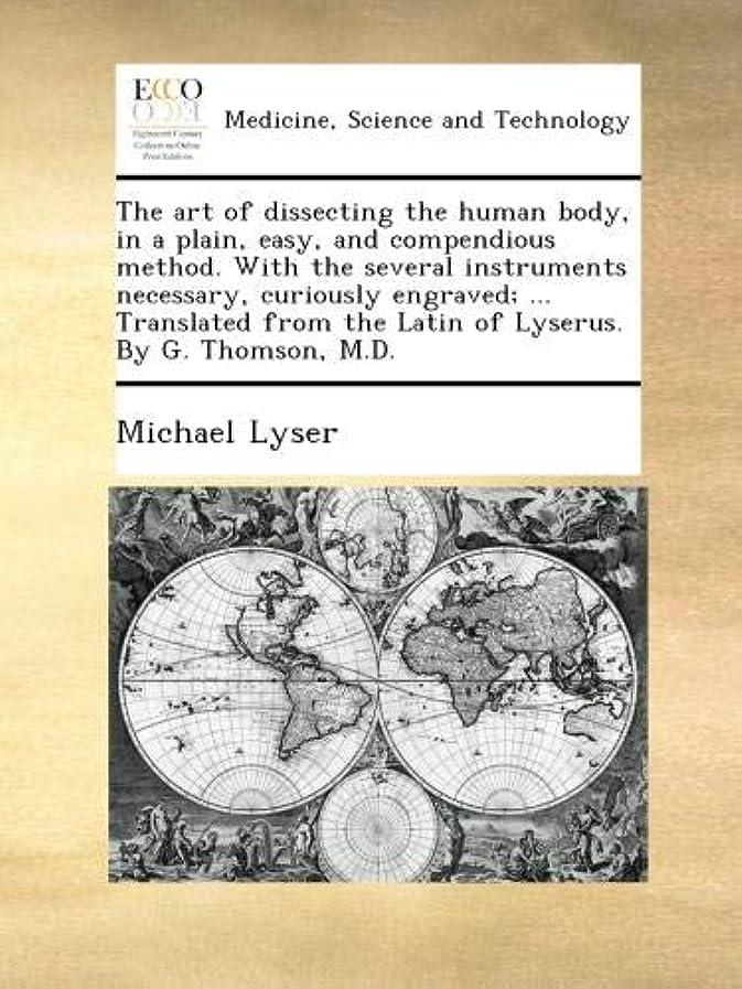 知らせる潜在的な恥ずかしさThe art of dissecting the human body, in a plain, easy, and compendious method. With the several instruments necessary, curiously engraved; ... Translated from the Latin of Lyserus. By G. Thomson, M.D.