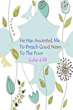 Luke 4:18 He Has Anointed Me To Preach Good News To The Poor: Bible Verse Quote Cover Composition Large Christian Gift Journal Notebook To Write In. ... Paperback (Ruled 6x9 Journals) (Volume 30)