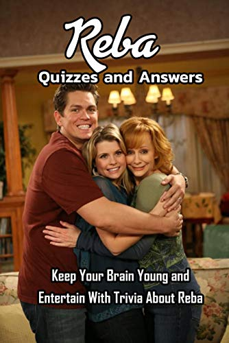 Reba Quizzes and Answers: Keep Your Brain Young and Entertain With Trivia About Reba: Reba Trivia (English Edition)