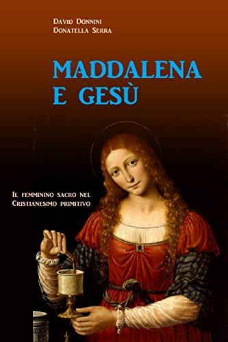 MADDALENA E GESÙ: Il femminino sacro nel cristianesimo primitivo (Italian Edition)