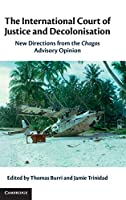 The International Court of Justice and Decolonisation: New Directions from the Chagos Advisory Opinion