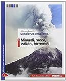 Le scienze della terra. Vol. B: Minerali, rocce, vulcani, terremoti. Per le Scuole superio...