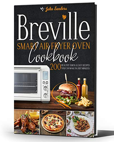 Breville Smart Air Fryer Oven Cookbook: 200 Healthy Quick & Easy Recipes You Can Make in Just Minutes (English Edition)