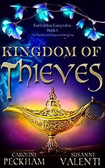 Kingdom of Thieves: An Aladdin and Rapunzel Retelling (Forbidden Fairytales Book 1) by [Caroline Peckham, Susanne Valenti]
