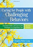 Long, S: Caring For People With Challenging Behaviors: Essential Skills and Successful Strategies in Long-Term Care - Stephen Weber, Ph.D. Long