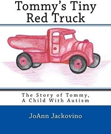 Tommys Tiny Red Truck: The Story of Tommy, a Child With Autism