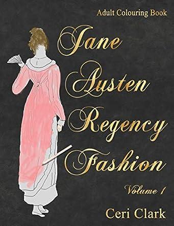 Jane Austen Regency Fashion Adult Colouring Book