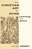 The Christian Art of Dying: Learning from Jesus