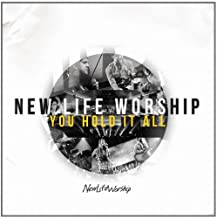 You Hold It All: New Life Worship