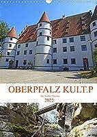 OBERPFALZ KULT.P - Der Norden Bayerns (Wandkalender 2022 DIN A3 hoch): Mittelgebirge mit viel Natur und Kultur (Monatskalender, 14 Seiten )