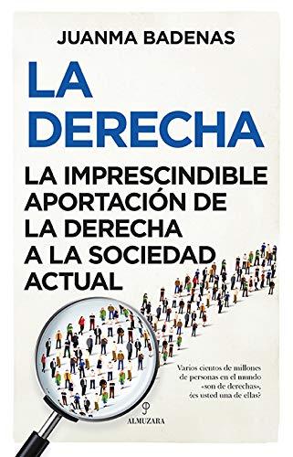 La Derecha: La imprescindible aportación de la Derecha a la sociedad actual (Pensamiento político)
