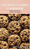 OATMEAL COOKIES COOKBOOK: Yummy delicious recipes cookies for your craving satisfaction (English Edition)