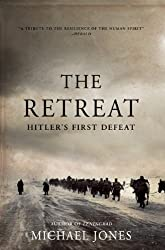 The Retreat: Hitler's First Defeat: Michael Jones