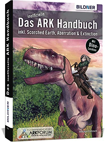 Das inoffizielle ARK-Handbuch: Inkl. Scorched Earth, Aberration & Extinction