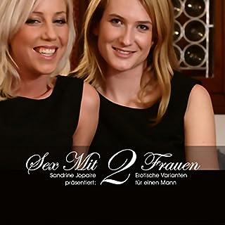 Sex mit zwei Frauen: Vier Varianten für einen Mann                   By:                                                                                                                                 Sandrine Jopaire                               Narrated by:                                                                                                                                 Laura Aureem,                                                                                        Madelaine Satesse                      Length: 55 mins     1 rating     Overall 1.0