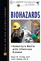 Biohazards: Humanity's Battle With Infectious Disease (Science and Technology in Focus)