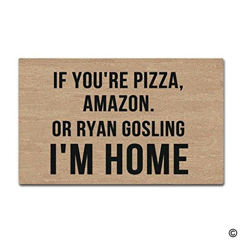 """Fußmatte für den Eingang, lustige und kreative Fußmatte, Aufschrift """"If You're Pizza, Amazon oder Ryan Gosling I'm Home,"""" für den Innen- und Außenbereich, Vliesstoff, 60 x 40 cm"""