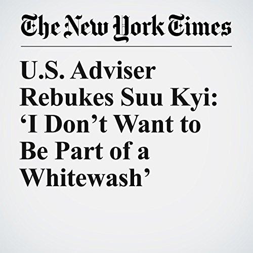 U.S. Adviser Rebukes Suu Kyi: 'I Don't Want to Be Part of a Whitewash' copertina