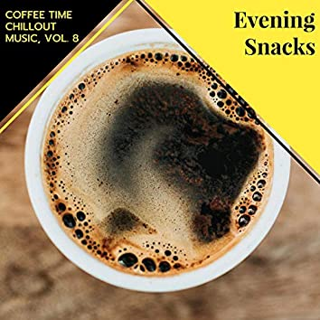 Evening Snacks - Coffee Time Chillout Music, Vol. 8