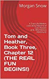 Tom and Heather, Book Three, Chapter 12 (THE REAL FUN BEGINS!): A True-Life Modern Love Story...