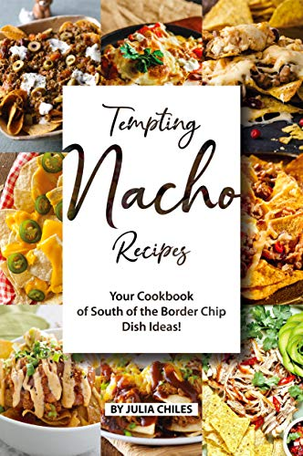 Tempting Nacho Recipes: Your Cookbook of South of the Border Chip Dish Ideas! (English Edition)