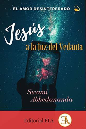 El amor desinteresado. Jesús a la luz del vedanta: LA OTRA HISTORIA DE JESÚS: 82 (YOGA)