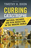 Curbing Catastrophe: Natural Hazards and Risk Reduction in the Modern World
