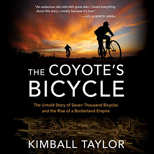 The Coyote's Bicycle     The Untold Story of Seven Thousand Bicycles and the Rise of a Borderland Empire              Written by:                                                                                                                                 Kimball Taylor                               Narrated by:                                                                                                                                 Thom Rivera                      Length: 13 hrs     Not rated yet     Overall 0.0