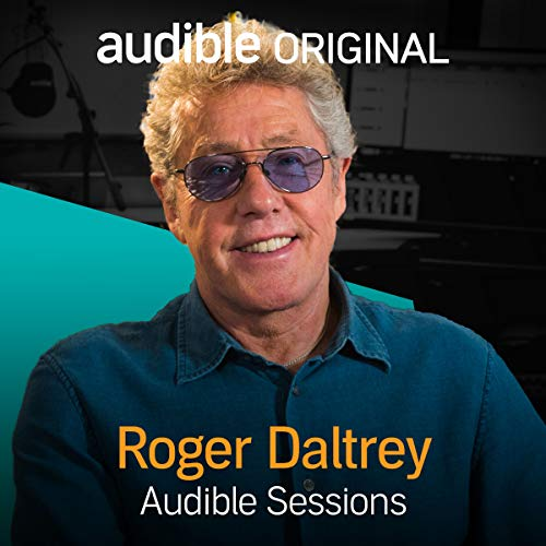 Roger Daltrey     Audible Sessions: FREE Exclusive Interview              By:                                                                                                                                 Holly Newson                               Narrated by:                                                                                                                                 Roger Daltrey                      Length: 15 mins     38 ratings     Overall 4.6