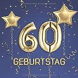 60. Geburtstag: Gästebuch zum Eintragen - schöne Geschenkidee für 60 Jahre im Format: ca. 21 x 21 cm, mit 100 Seiten für Glückwünsche, Grüße, liebe ... Geburtstagsgäste, Cover: Zahlen Ballons blau