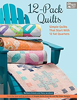 12-Pack Quilts: Simple Quilts that Start with 12 Fat Quarters (English Edition) de [Barbara Groves, Mary Jacobson]