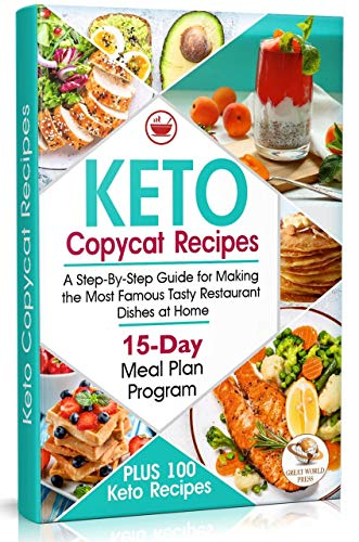 Keto Copycat Recipes : A Step-By-Step Guide for Making the Most Famous Tasty Restaurant Dishes at Home. PLUS 100 Keto Recipes & 15-Day Meal Plan Program (English Edition)