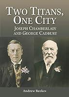 Two Titans, One City: Joseph Chamberlain & George Cadbury