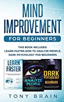 Mind Improvement for Beginners: This book includes: LEARN FASTER, HOW TO ANALYZE PEOPLE and DARK PSYCHOLOGY FOR BEGINNERS.