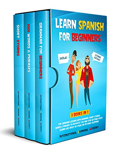 Learn Spanish For Beginners 3 Books in 1: Top Language Lessons With Grammar, Short Stories, Words & Phrases to Motivate You and Stop Getting Stuck (Learn ... Car or While Sleeping) (English Edition)