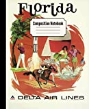 Vintage Florida and Delta Airlines travel poster composition notebook: 7.5' x 9.25' 110 page lined notebook for journaling, story writing, homework, ... sketching (Vintage travel theme notebooks)