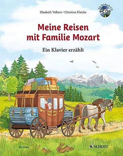 Meine Reisen mit Familie Mozart: Ein Klavier erzählt. Ausgabe mit CD.