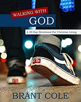 Walking With God: A 30-Day Devotional for Christian Living by [Brant Cole]