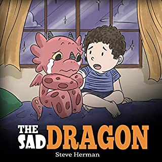 The Sad Dragon: A Dragon Book About Grief and Loss     A Cute Children Story to Help Kids Understand the Loss of a Loved One, and How to Get Through Difficult Time. My Dragon, Book 28              By:                                                                                                                                 Steve Herman                               Narrated by:                                                                                                                                 Will Tulin                      Length: 7 mins     Not rated yet     Overall 0.0