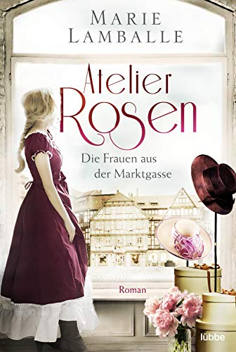 Atelier Rosen: Die Frauen aus der Marktgasse. Roman