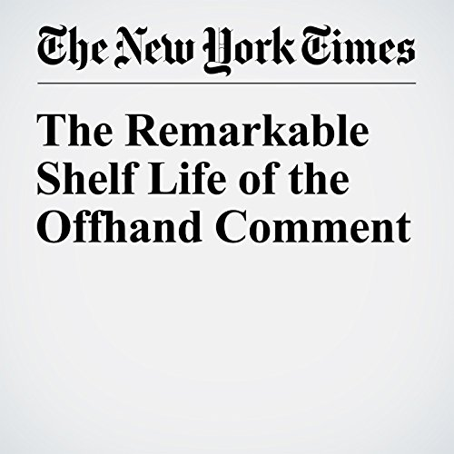 The Remarkable Shelf Life of the Offhand Comment cover art