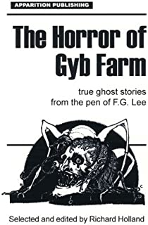 The Horror of Gyb Farm: True Ghost Stories from the pen of F G Lee