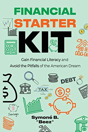 Financial Starter Kit: Gain Financial Literacy and Avoid the Pitfalls of the American Dream