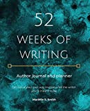52 Weeks of Writing Author Journal and Planner: Get out of your own way and become the writer you're meant to be