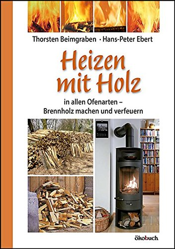 Heizen mit Holz: in allen Ofenarten; Brennholz machen und verfeuern