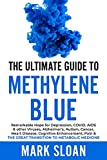 The Ultimate Guide to Methylene Blue: Remarkable Hope for Depression, COVID, AIDS & other Viruses, Alzheimer's, Autism, Cancer, Heart Disease, Cognitive ... Targeting Mitochondrial Dysfunction)
