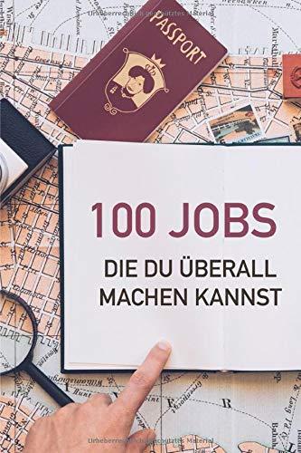 100 Jobs, die du überall machen kannst: Ortsunabhängig leben & arbeiten