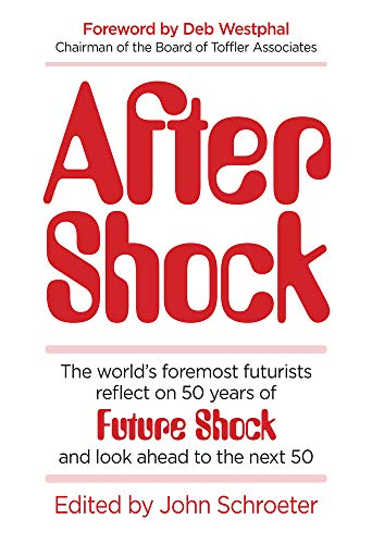 After Shock: The World's Foremost Futurists Reflect on 50 Years of Future Shock―and Look Ahead to the Next 50